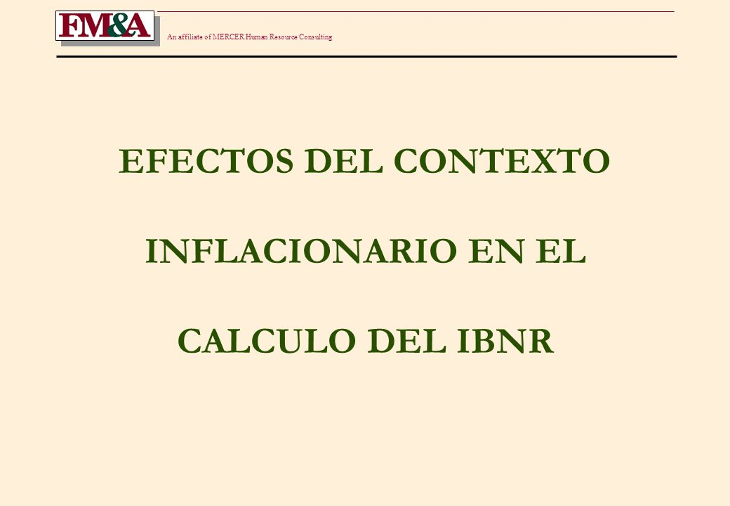 An affiliate of MERCER Human Resource Consulting EFECTOS DEL CONTEXTO INFLACIONARIO EN EL CALCULO DEL IBNR