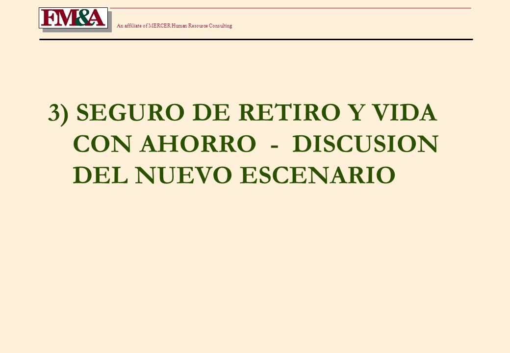 An affiliate of MERCER Human Resource Consulting 3) SEGURO DE RETIRO Y VIDA CON AHORRO - DISCUSION DEL NUEVO ESCENARIO