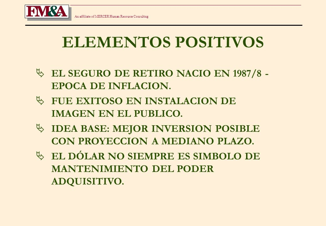 An affiliate of MERCER Human Resource Consulting ELEMENTOS POSITIVOS EL SEGURO DE RETIRO NACIO EN 1987/8 - EPOCA DE INFLACION.