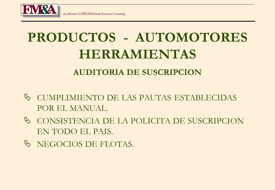 An affiliate of MERCER Human Resource Consulting PRODUCTOS - AUTOMOTORES HERRAMIENTAS AUDITORIA DE SUSCRIPCION CUMPLIMIENTO DE LAS PAUTAS ESTABLECIDAS POR EL MANUAL.