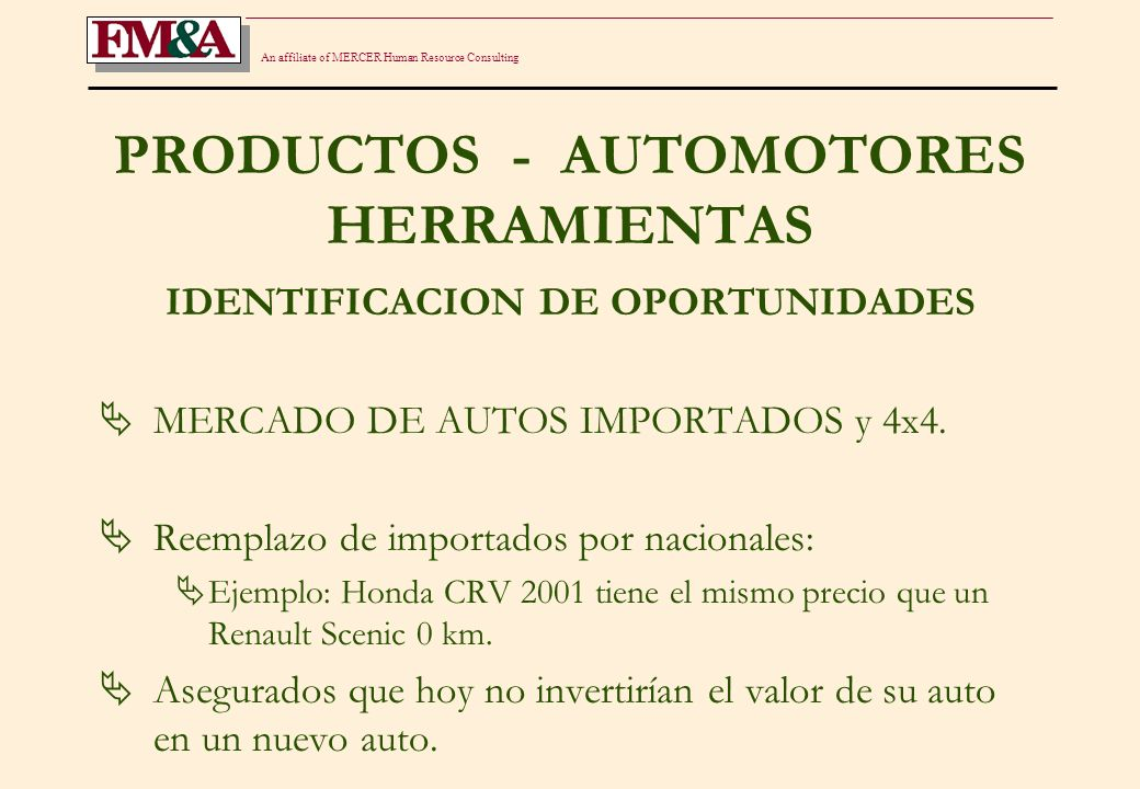 An affiliate of MERCER Human Resource Consulting PRODUCTOS - AUTOMOTORES HERRAMIENTAS IDENTIFICACION DE OPORTUNIDADES MERCADO DE AUTOS IMPORTADOS y 4x4.