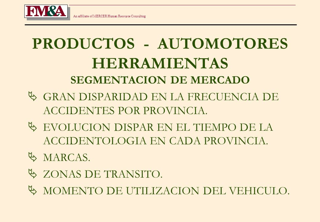 An affiliate of MERCER Human Resource Consulting PRODUCTOS - AUTOMOTORES HERRAMIENTAS SEGMENTACION DE MERCADO GRAN DISPARIDAD EN LA FRECUENCIA DE ACCIDENTES POR PROVINCIA.