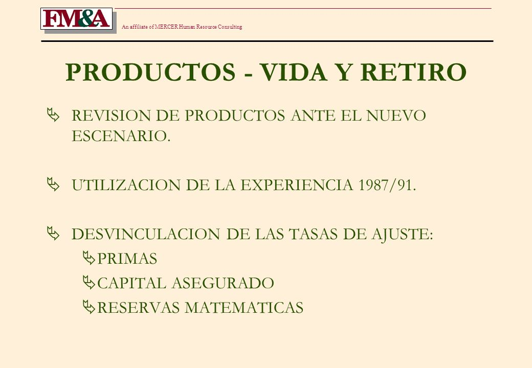 An affiliate of MERCER Human Resource Consulting PRODUCTOS - VIDA Y RETIRO REVISION DE PRODUCTOS ANTE EL NUEVO ESCENARIO.