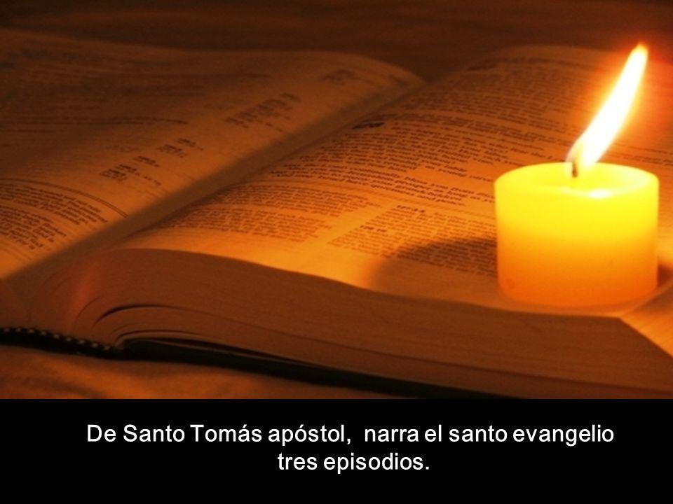 De Santo Tomás apóstol, narra el santo evangelio tres episodios.