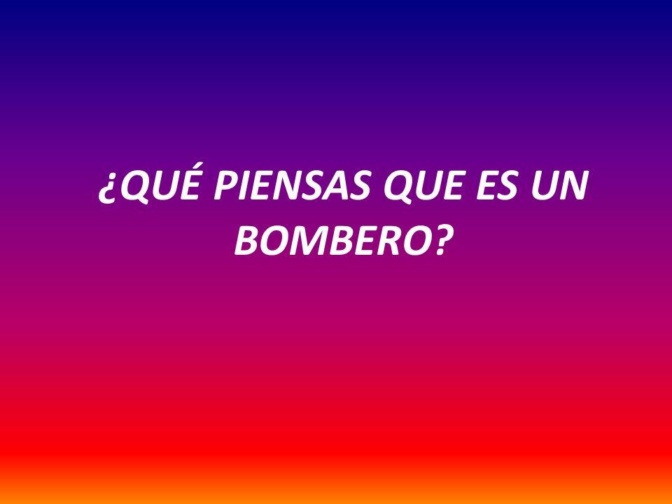 ¿QUÉ PIENSAS QUE ES UN BOMBERO?