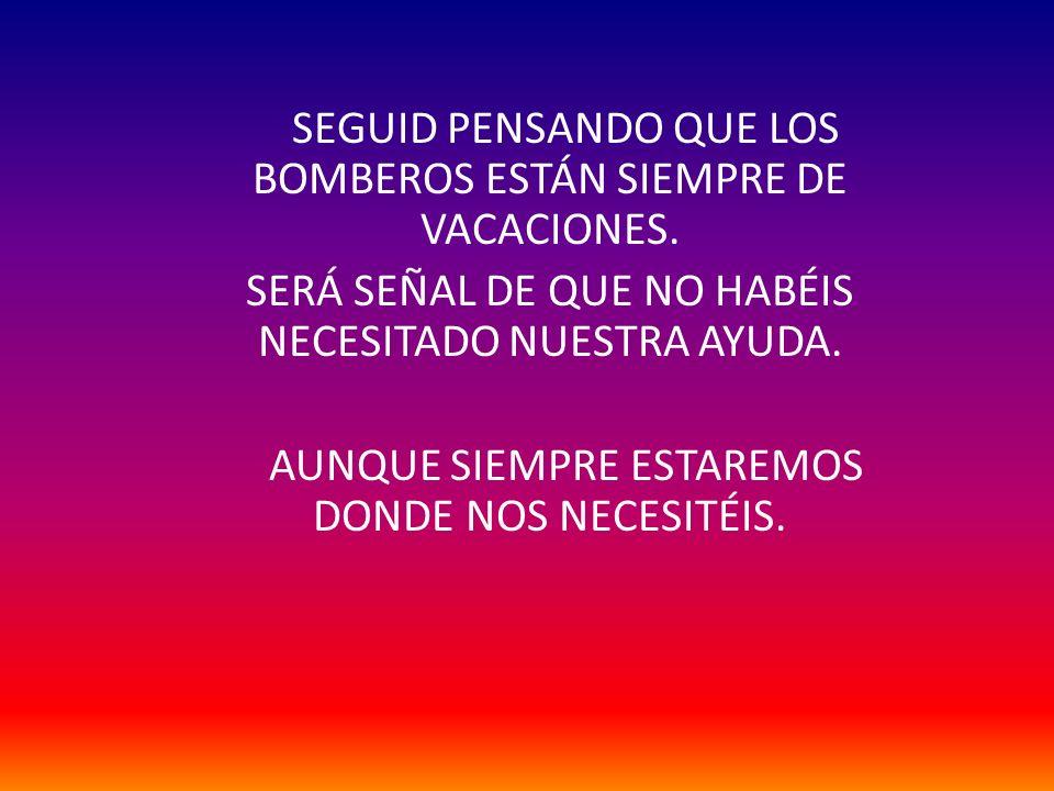 SEGUID PENSANDO QUE LOS BOMBEROS ESTÁN SIEMPRE DE VACACIONES.