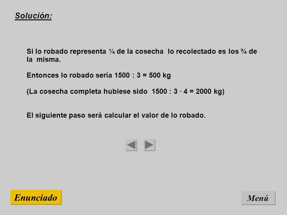 Solución: Si lo robado representa ¼ de la cosecha lo recolectado es los ¾ de la misma.