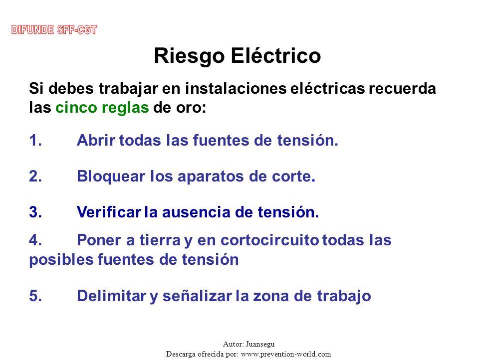 Autor: Juansegu Descarga ofrecida por: www.prevention-world.com Riesgo Eléctrico Si debes trabajar en instalaciones eléctricas recuerda las cinco regl