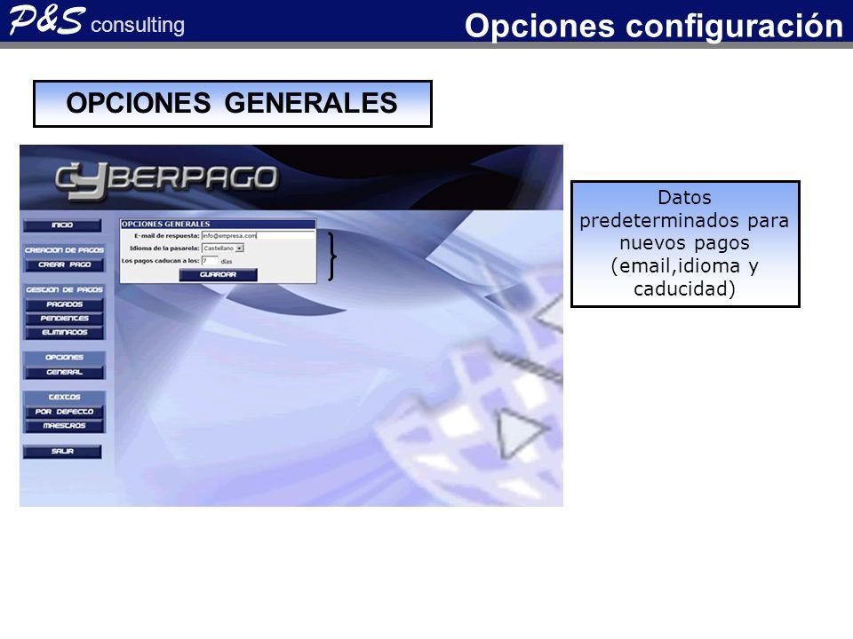 Datos predeterminados para nuevos pagos (email,idioma y caducidad) P&S consulting Opciones configuración OPCIONES GENERALES