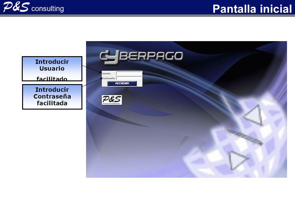 P&S consulting Pantalla inicial Introducir Usuario facilitado Introducir Contraseña facilitada
