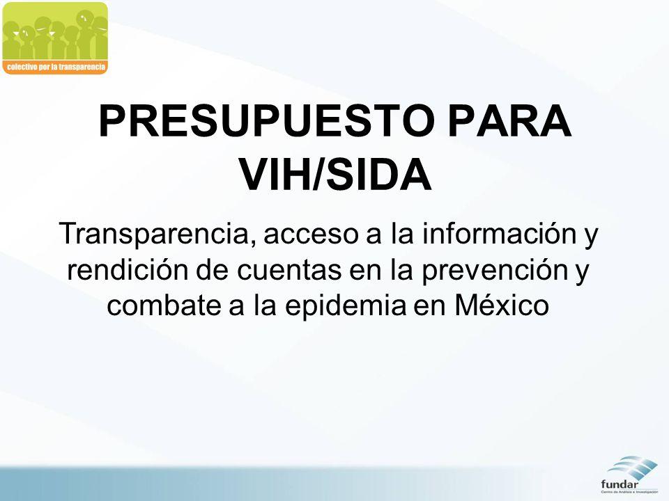 PRESUPUESTO PARA VIH/SIDA Transparencia, acceso a la información y rendición de cuentas en la prevención y combate a la epidemia en México