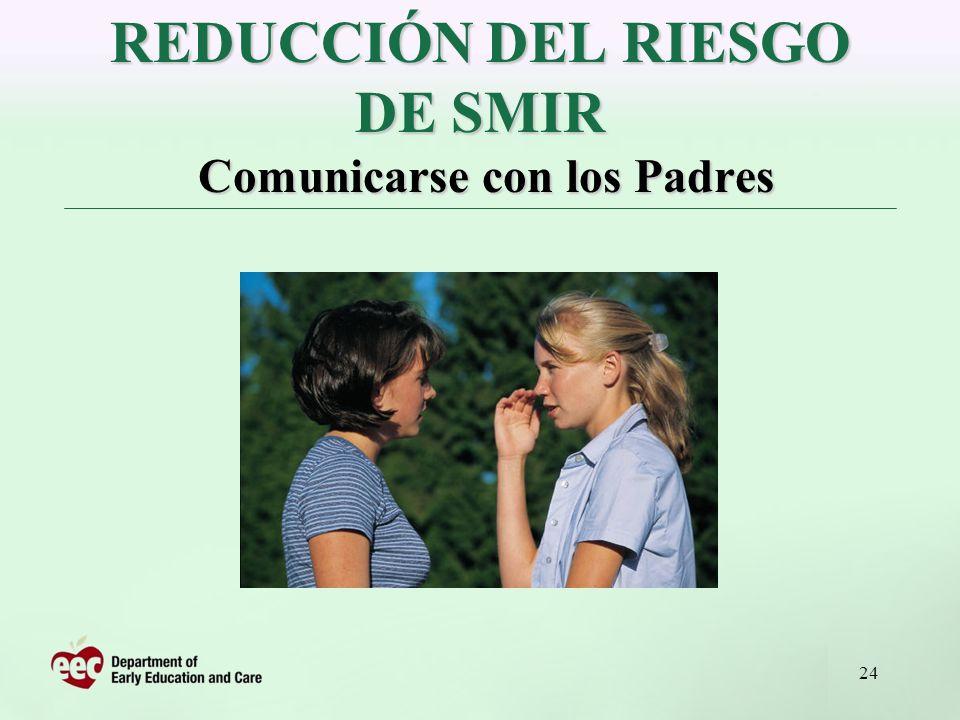 24 REDUCCIÓN DEL RIESGO DE SMIR Comunicarse con los Padres