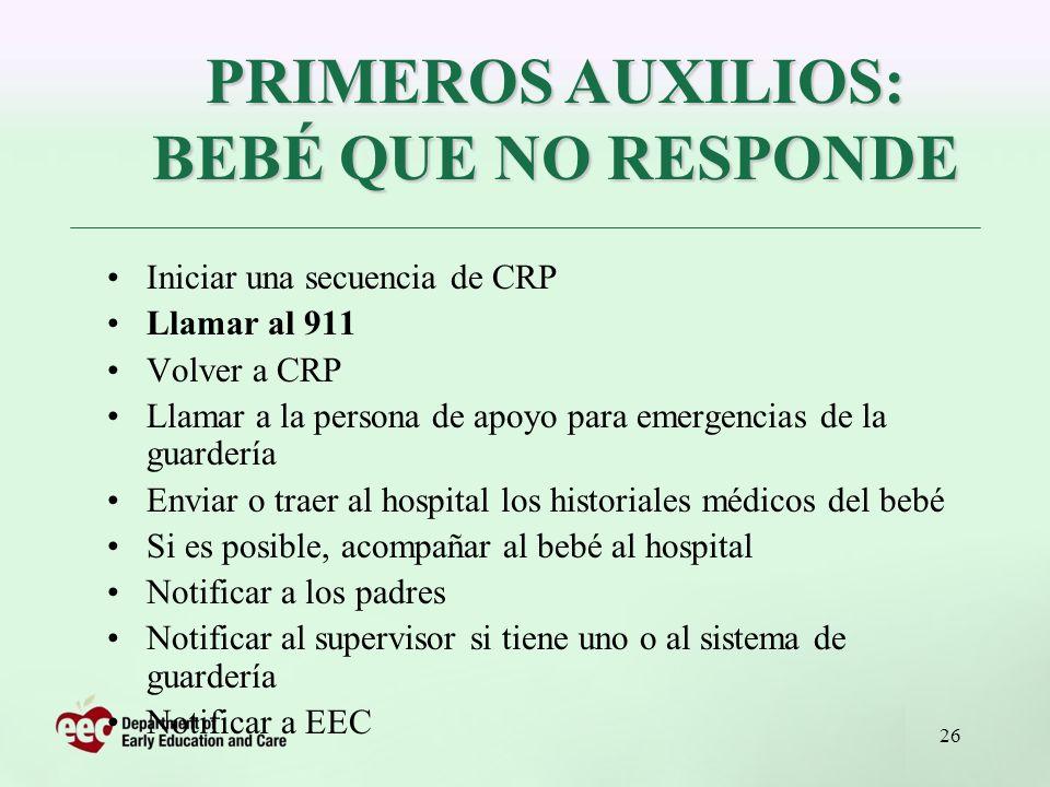 26 Iniciar una secuencia de CRP Llamar al 911 Volver a CRP Llamar a la persona de apoyo para emergencias de la guardería Enviar o traer al hospital lo