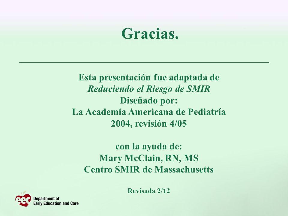 Esta presentación fue adaptada de Reduciendo el Riesgo de SMIR Diseñado por: La Academia Americana de Pediatría 2004, revisión 4/05 con la ayuda de: M