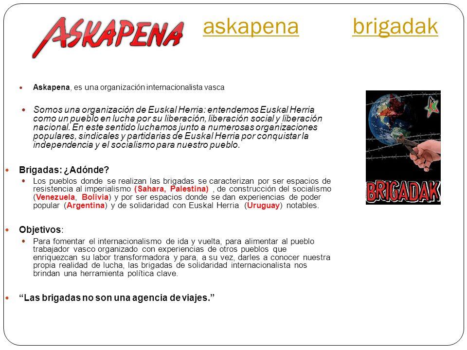 askapenaaskapena brigadakbrigadak Askapena, es una organización internacionalista vasca Somos una organización de Euskal Herria: entendemos Euskal Her
