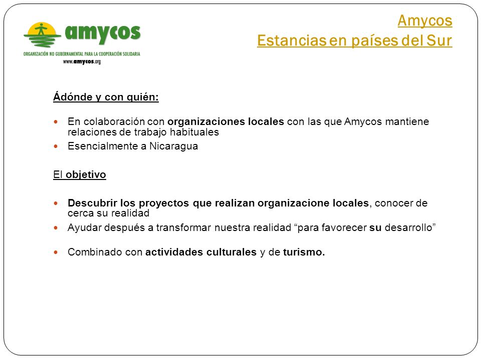 Amycos Estancias en países del Sur Ádónde y con quién: En colaboración con organizaciones locales con las que Amycos mantiene relaciones de trabajo ha