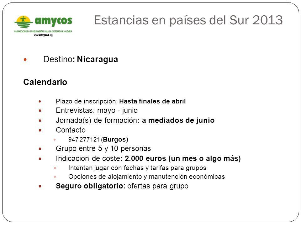 Estancias en países del Sur 2013 Destino: Nicaragua Calendario Plazo de inscripción: Hasta finales de abril Entrevistas: mayo - junio Jornada(s) de fo