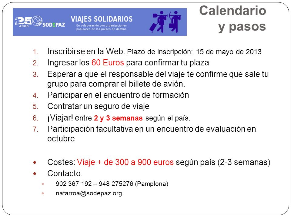 Calendario y pasos 1. Inscribirse en la Web. Plazo de inscripción: 15 de mayo de 2013 2. Ingresar los 60 Euros para confirmar tu plaza 3. Esperar a qu