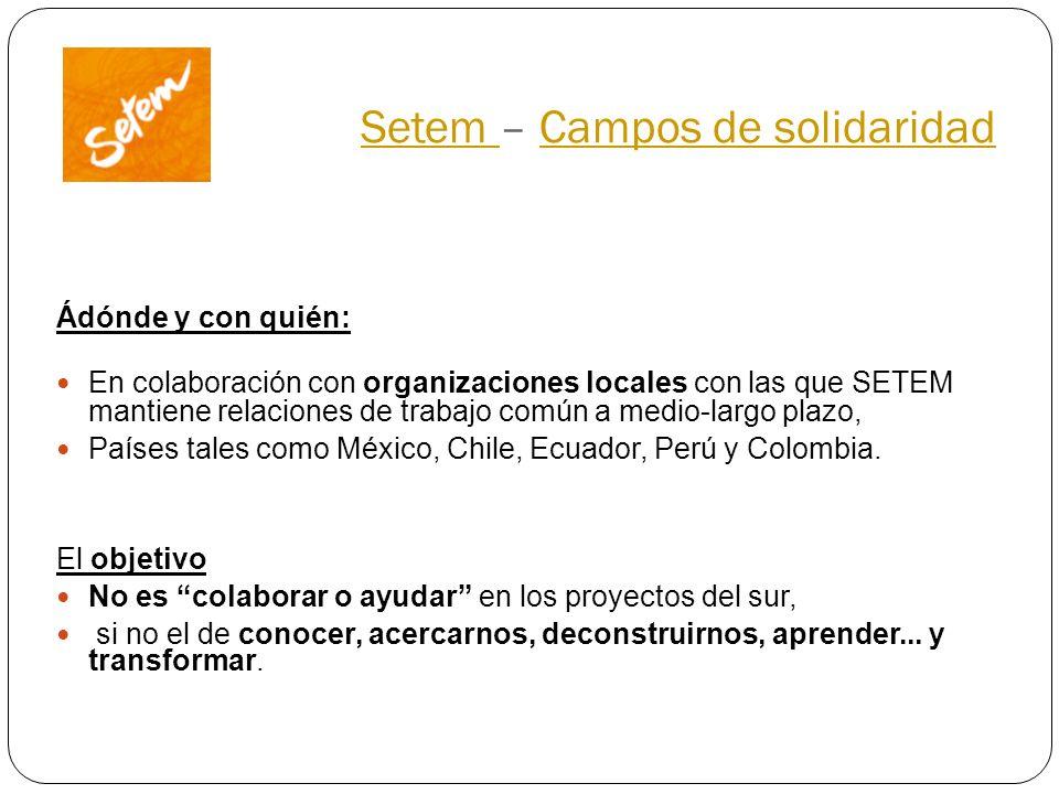 Setem Setem – Campos de solidaridadCampos de solidaridad Ádónde y con quién: En colaboración con organizaciones locales con las que SETEM mantiene rel