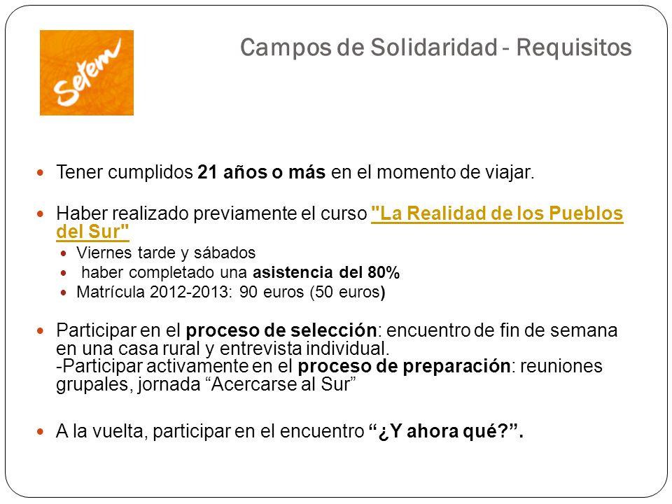 Campos de Solidaridad - Requisitos Tener cumplidos 21 años o más en el momento de viajar. Haber realizado previamente el curso