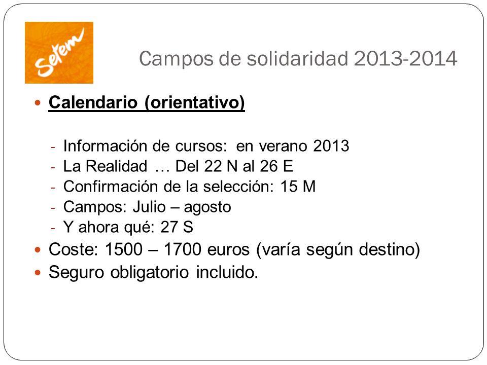 Campos de solidaridad 2013-2014 Calendario (orientativo) - Información de cursos: en verano 2013 - La Realidad … Del 22 N al 26 E - Confirmación de la