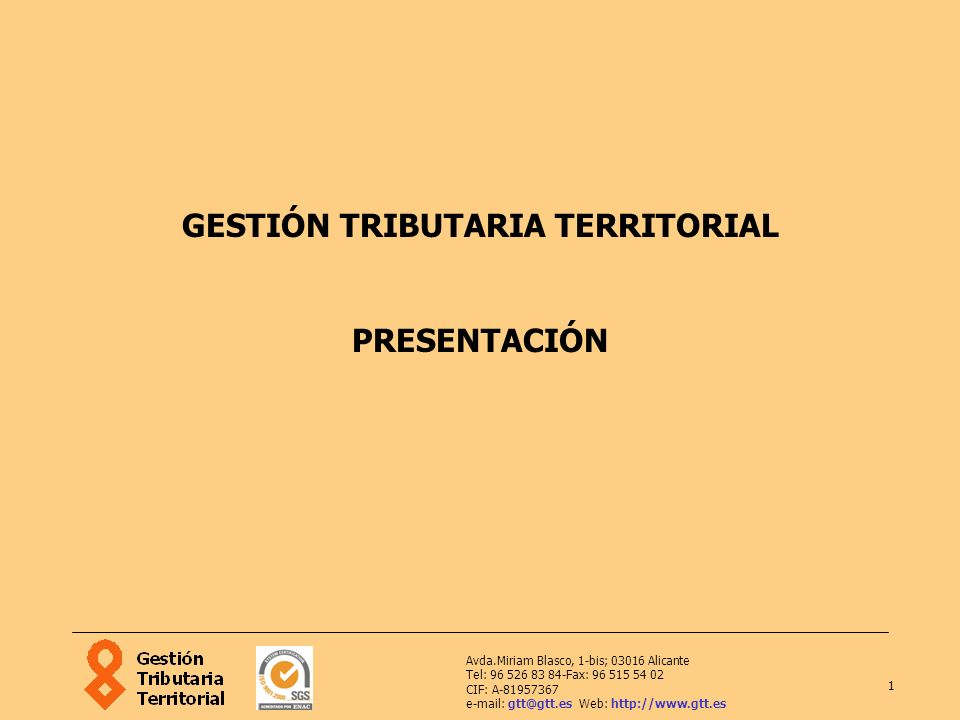 1 Avda.Miriam Blasco, 1-bis; 03016 Alicante Tel: 96 526 83 84-Fax: 96 515 54 02 CIF: A-81957367 e-mail: gtt@gtt.es Web: http://www.gtt.es GESTIÓN TRIB