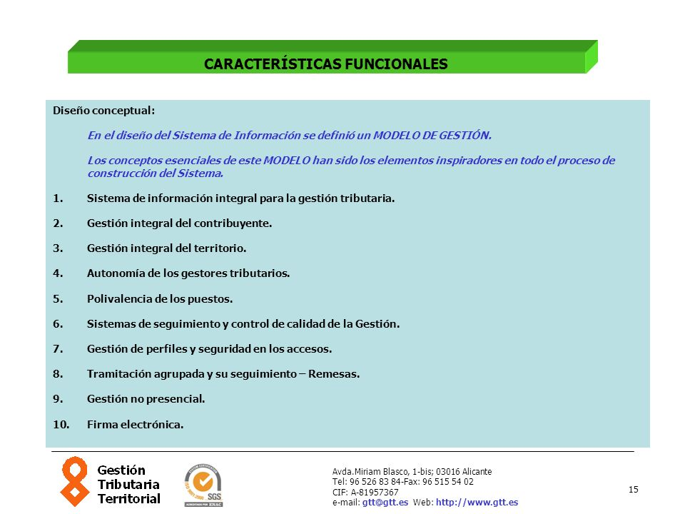 15 Avda.Miriam Blasco, 1-bis; 03016 Alicante Tel: 96 526 83 84-Fax: 96 515 54 02 CIF: A-81957367 e-mail: gtt@gtt.es Web: http://www.gtt.es Diseño conc
