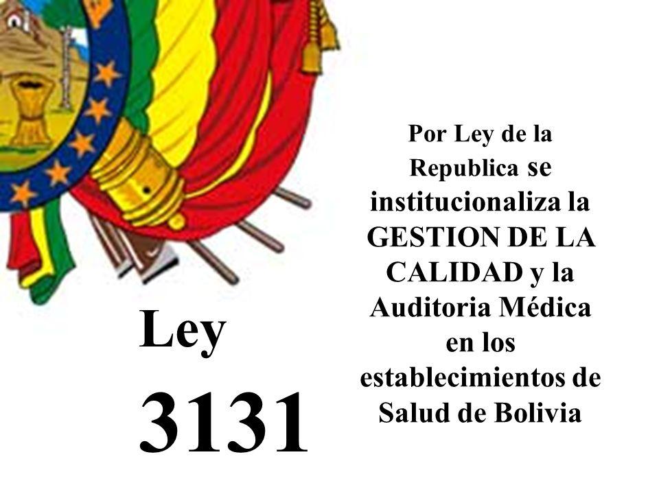 Ley 3131 Por Ley de la Republica se institucionaliza la GESTION DE LA CALIDAD y la Auditoria Médica en los establecimientos de Salud de Bolivia
