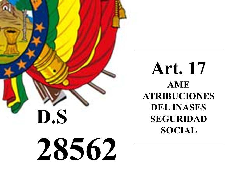 D.S 28562 Art. 17 AME ATRIBUCIONES DEL INASES SEGURIDAD SOCIAL