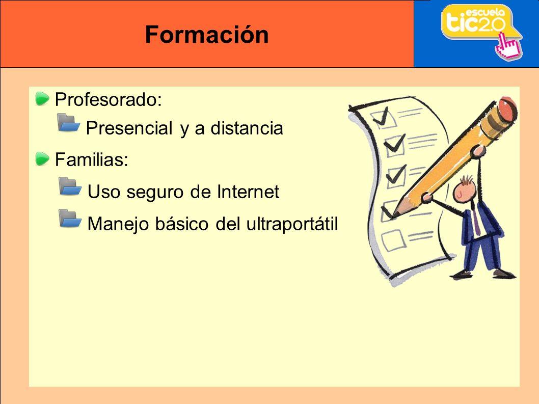 Formación Profesorado: Presencial y a distancia Familias: Uso seguro de Internet Manejo básico del ultraportátil