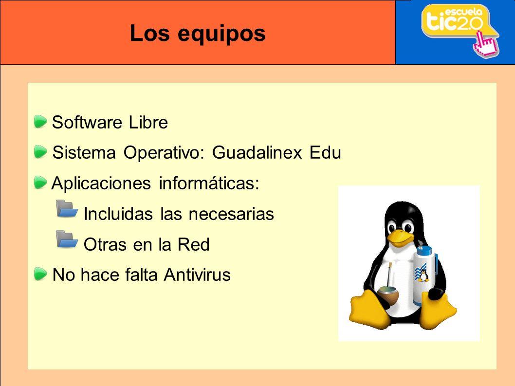 Los equipos Software Libre Sistema Operativo: Guadalinex Edu Aplicaciones informáticas: Incluidas las necesarias Otras en la Red No hace falta Antivirus