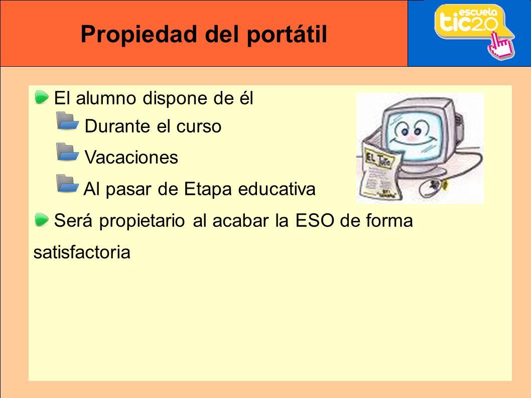 Propiedad del portátil El alumno dispone de él Durante el curso Vacaciones Al pasar de Etapa educativa Será propietario al acabar la ESO de forma satisfactoria
