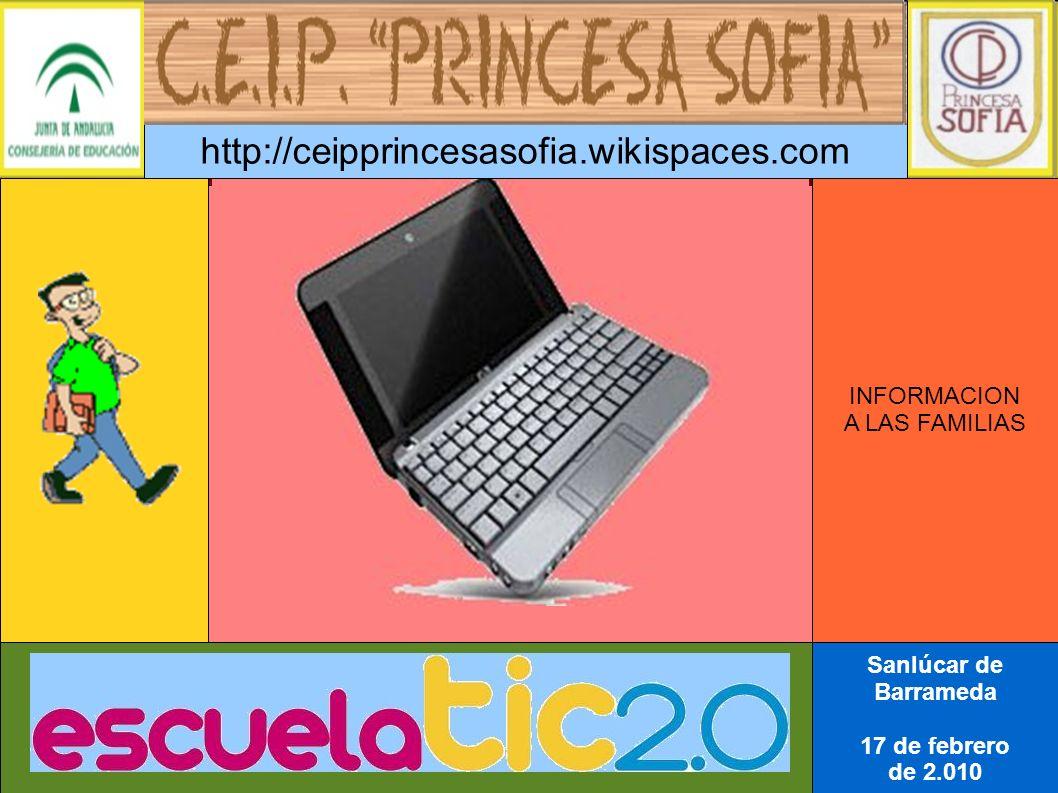 INFORMACION A LAS FAMILIAS Sanlúcar de Barrameda 17 de febrero de 2.010 http://ceipprincesasofia.wikispaces.com