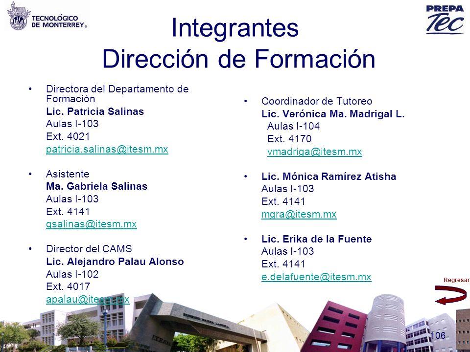 Regresar 106 Integrantes Dirección de Formación Directora del Departamento de Formación Lic. Patricia Salinas Aulas I-103 Ext. 4021 patricia.salinas@i