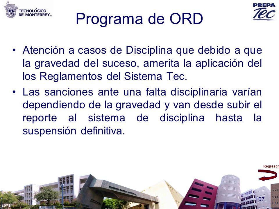 Regresar 107 Programa de ORD Atención a casos de Disciplina que debido a que la gravedad del suceso, amerita la aplicación del los Reglamentos del Sis