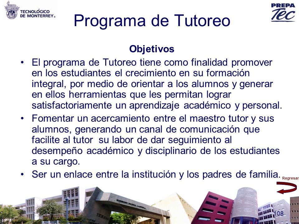 Regresar 108 Programa de Tutoreo Objetivos El programa de Tutoreo tiene como finalidad promover en los estudiantes el crecimiento en su formación inte