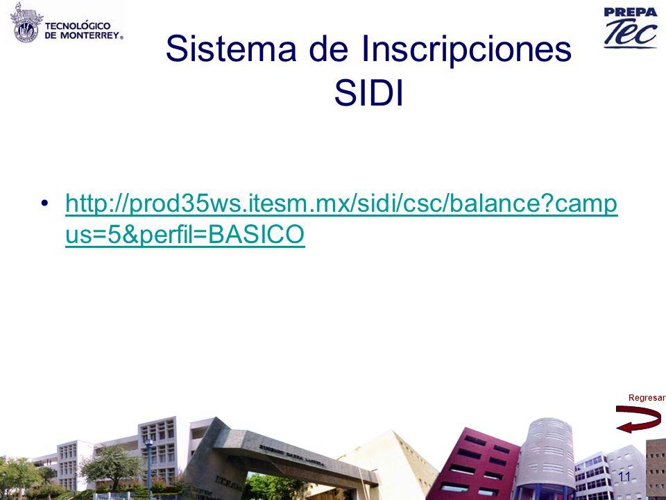 Regresar 11 Sistema de Inscripciones SIDI http://prod35ws.itesm.mx/sidi/csc/balance?camp us=5&perfil=BASICOhttp://prod35ws.itesm.mx/sidi/csc/balance?c