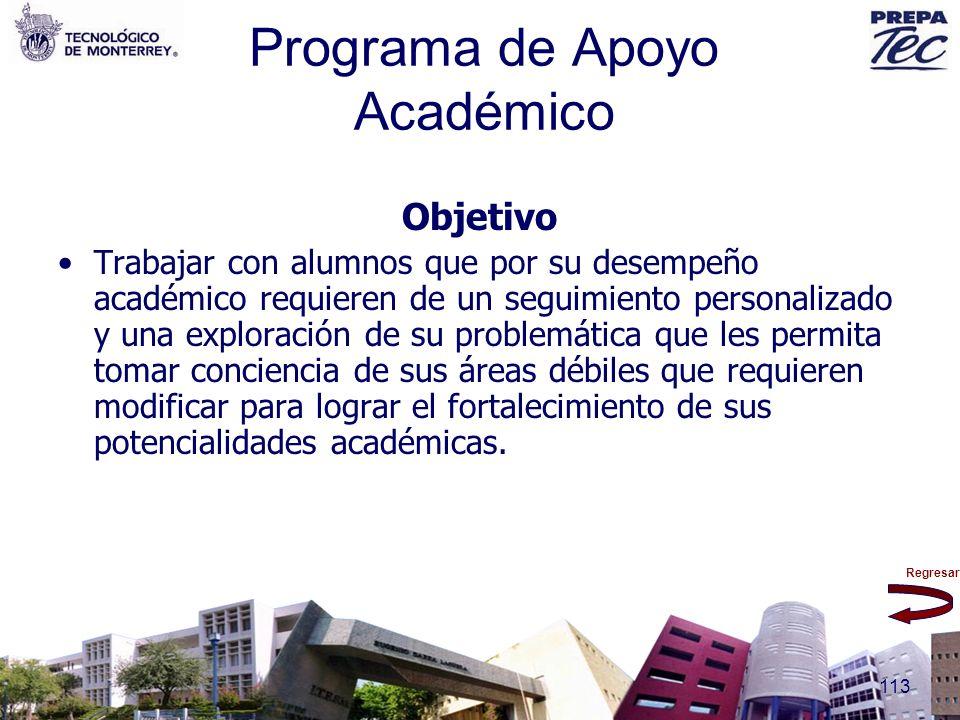 Regresar 113 Programa de Apoyo Académico Objetivo Trabajar con alumnos que por su desempeño académico requieren de un seguimiento personalizado y una