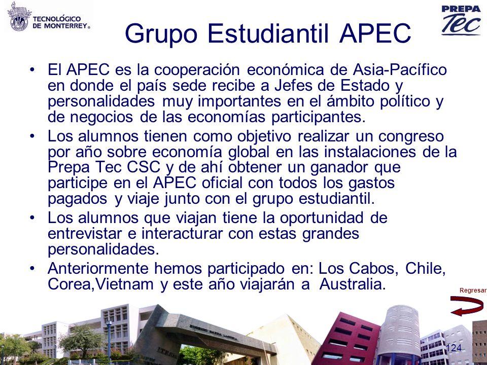 Regresar 124 Grupo Estudiantil APEC El APEC es la cooperación económica de Asia-Pacífico en donde el país sede recibe a Jefes de Estado y personalidad