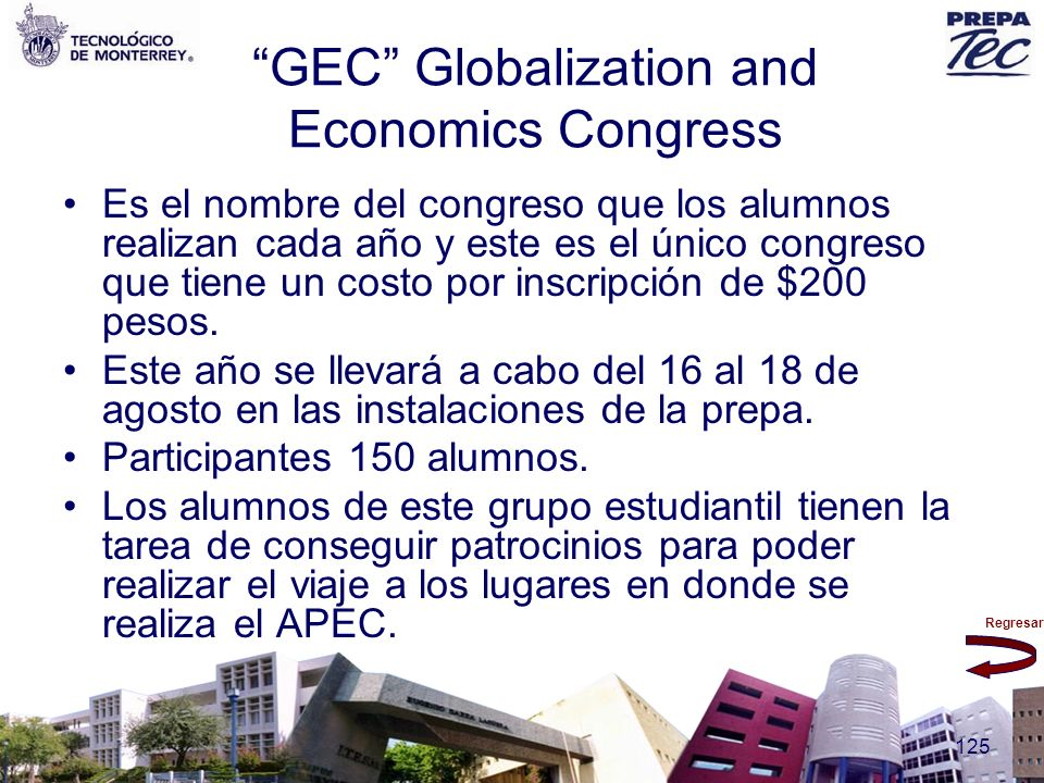 Regresar 125 GEC Globalization and Economics Congress Es el nombre del congreso que los alumnos realizan cada año y este es el único congreso que tien