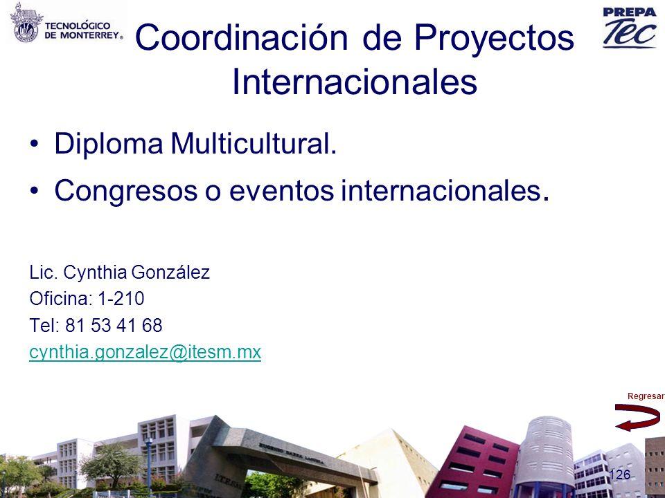Regresar 126 Coordinación de Proyectos Internacionales Diploma Multicultural. Congresos o eventos internacionales. Lic. Cynthia González Oficina: 1-21