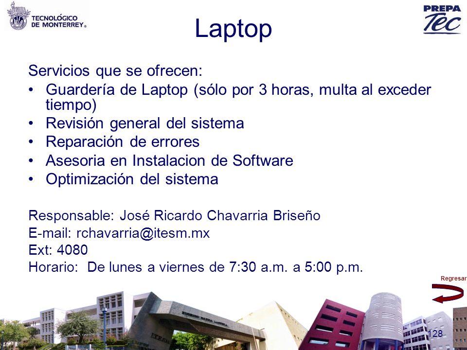 Regresar 128 Laptop Servicios que se ofrecen: Guardería de Laptop (sólo por 3 horas, multa al exceder tiempo) Revisión general del sistema Reparación