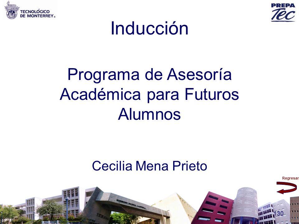Regresar 130 Inducción Expreso Tec Programa de Asesoría Académica para Futuros Alumnos Cecilia Mena Prieto