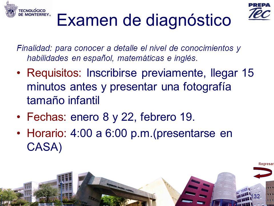 Regresar 132 Examen de diagnóstico Finalidad: para conocer a detalle el nivel de conocimientos y habilidades en español, matemáticas e inglés. Requisi