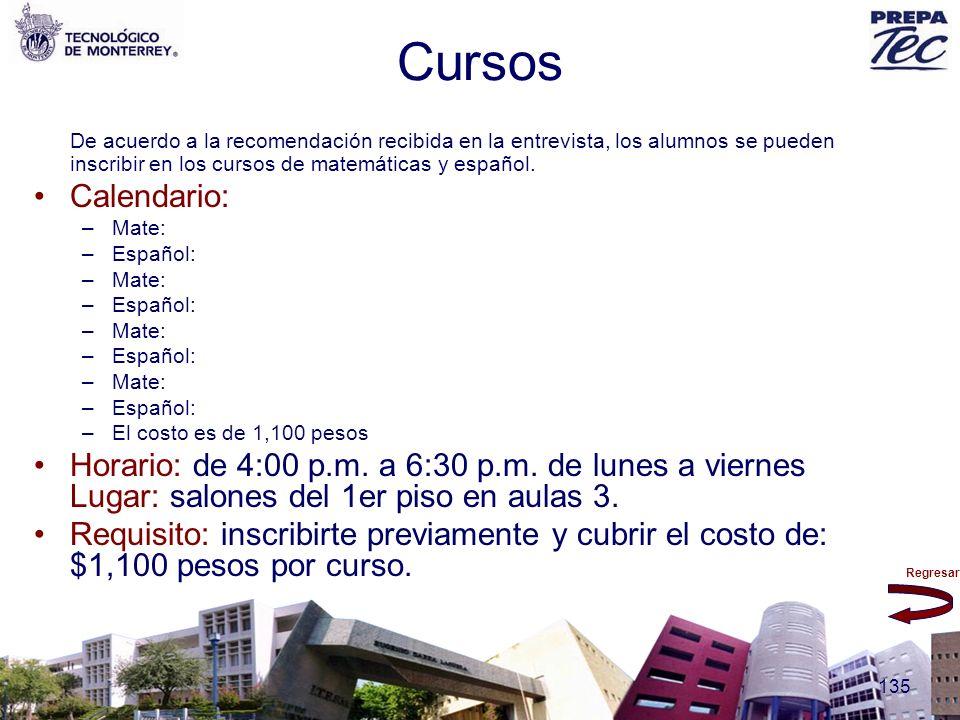 Regresar 135 Cursos De acuerdo a la recomendación recibida en la entrevista, los alumnos se pueden inscribir en los cursos de matemáticas y español. C