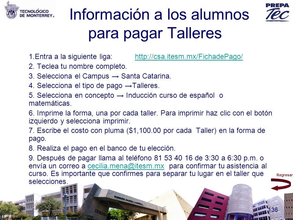 Regresar 136 Información a los alumnos para pagar Talleres 1.Entra a la siguiente liga:http://csa.itesm.mx/FichadePago/http://csa.itesm.mx/FichadePago