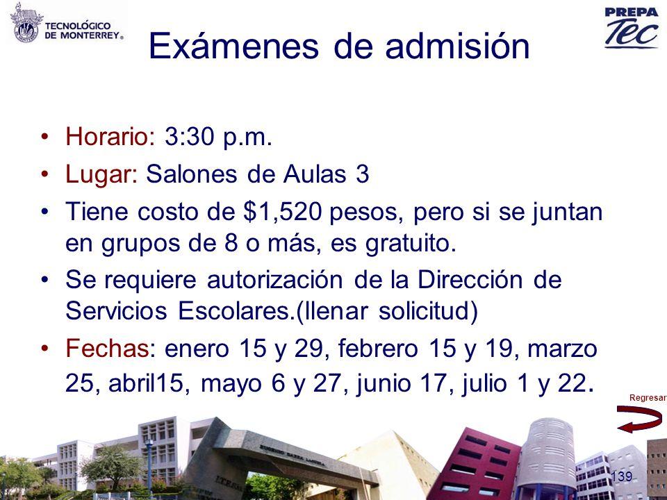 Regresar 139 Exámenes de admisión Horario: 3:30 p.m. Lugar: Salones de Aulas 3 Tiene costo de $1,520 pesos, pero si se juntan en grupos de 8 o más, es