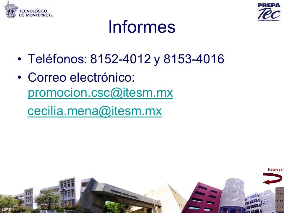 Regresar 141 Informes Teléfonos: 8152-4012 y 8153-4016 Correo electrónico: promocion.csc@itesm.mx promocion.csc@itesm.mx cecilia.mena@itesm.mx