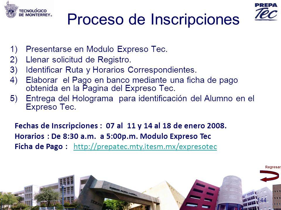 Regresar 144 Proceso de Inscripciones 1)Presentarse en Modulo Expreso Tec. 2)Llenar solicitud de Registro. 3)Identificar Ruta y Horarios Correspondien