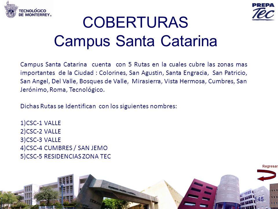 Regresar 145 COBERTURAS Campus Santa Catarina Campus Santa Catarina cuenta con 5 Rutas en la cuales cubre las zonas mas importantes de la Ciudad : Col